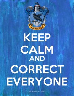 "House Ravenclaw from Harry Potter. Wallpaper ""Keep calm and correct everyone"""