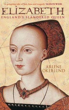 Elizabeth Wydeville: The Slandered Queen by Arlene Okerlund
