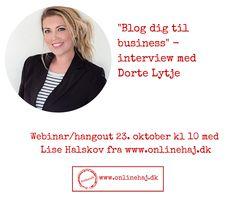 Blog dig til business med Dorte Lytje Tilmelding her - det er gratis: https://business-hangouts.com/register.php?m=MTA4MzF8MTk4NTE= #onlinehaj