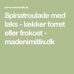 Spinatroulade med laks - lækker forret eller frokost - madenimitliv.dk