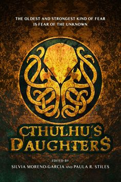 Cthulhu's Daughters: Tales of Lovecraftian Horror: Gemma Files, Angela Slatter, Molly Tanzer, Paula R. Stiles, Silvia Moreno-Garcia: 9781607014676: Amazon.com: Books