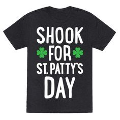 Shook For St. Patty's Day - Get your green gear and get ready to get Shook For St. Patty's Day with this funny St. Patrick's design! Perfect for getting excited to party, celebrate being Irish, or drinking with friends and feeling the luck of the Irish!