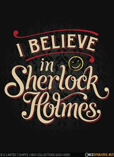 Geek Gear: 'I Believe In Sherlock Holmes' Shirt - Geeks of Doom Sherlock Holmes Quotes, Sherlock Fandom, Detective, Elementary My Dear Watson, Vatican Cameos, Benedict And Martin, Mrs Hudson, Sherlolly, Arthur Conan Doyle