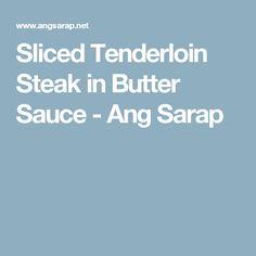 Sliced Tenderloin Steak in Butter Sauce - Ang Sarap