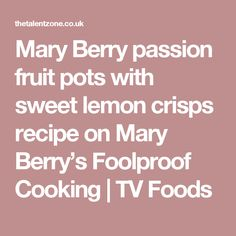 Mary Berry passion fruit pots with sweet lemon crisps recipe on Mary Berry's Foolproof Cooking   TV Foods