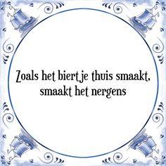Zoals het biertje thuis smaakt, smaakt het nergens - Bekijk of bestel deze Tegel nu op Tegelspreuken.nl