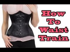 How to Waist Train: Episode One. This is the best video I have seen so far, best visual and amazing info!!