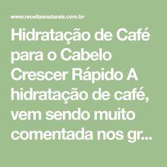 Hidratação de Café para o Cabelo Crescer Rápido A hidratação de café, vem sendo muito comentada nos grupos no facebook Eu já falei que o café aumenta o