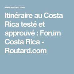 Itinéraire au Costa Rica testé et approuvé : Forum Costa Rica - Routard.com