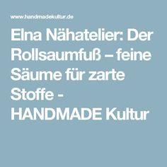 Elna Nähatelier: Der Rollsaumfuß – feine Säume für zarte Stoffe - HANDMADE Kultur