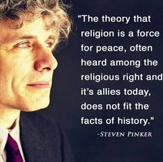 Dr. Steven Pinker.  Religion as a force for peace does not fit with any religious holy book or the facts of history.