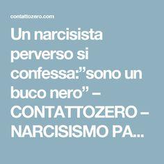 """Un narcisista perverso si confessa:""""sono un buco nero"""" – CONTATTOZERO – NARCISISMO PATOLOGICO E PSICOPATIA"""