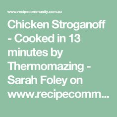 Chicken Stroganoff - Cooked in 13 minutes by Thermomazing - Sarah Foley on www.recipecommunity.com.au