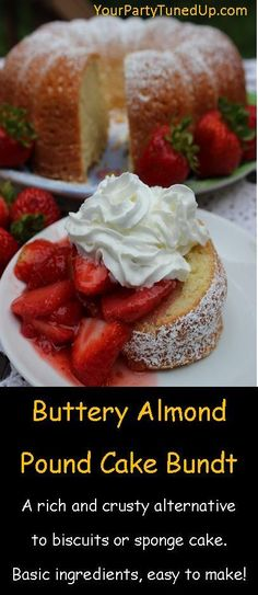 BUTTERY ALMOND POUND CAKE BUNDT.  We served a slice of this buttery cake instead of biscuits at our church's Strawberry Festival and everyone is still talking about it!   Rich flavor, crusty yet moist inside -- plus a from-scratch recipe that is  simple to make!
