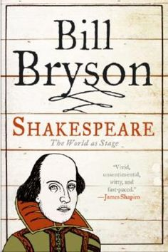 Shakespeare!  It was a quick read and Bryson added his humor to the story.