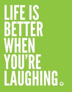 """Life is better when you're laughing."""