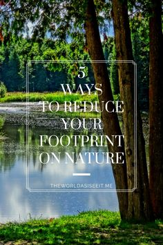 Protect Nature by reducing your footprint with these five easy ways!