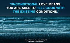 """""""El amor incondicional significa: Eres capaz de sentirte bien con las condiciones existentes."""""""