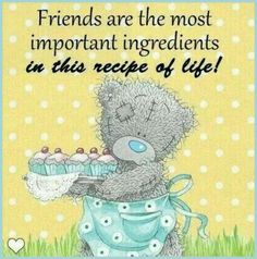 Tatty Teddy - Friends are the most important ingredients in the recipe of life Teddy Pictures, Bear Pictures, Cute Pictures, Teddy Images, Tatty Teddy, Bff, True Friends, Friends In Love, Special Friend Quotes