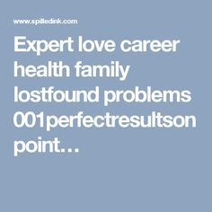 Expert love career health family lostfound problems 001perfectresultsonpoint…