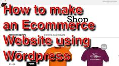 How to Make an Ecommerce Website using Wordpress