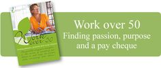 Work Over 50 - Finding Passion, Purpose and a Pay Cheque Finding Passion, Cheque, Seasons Of Life, Over 50, Purpose, Coaching, Cover, Baby, Training