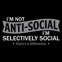 I'm Not Anti-Social. I'm Selectively Social. There's A Difference T-Shirt