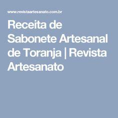 Receita de Sabonete Artesanal de Toranja | Revista Artesanato