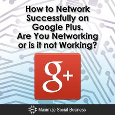 Is your networking not working? Great tips to successfully network on Google+ and social media. #blogging #socialmedia