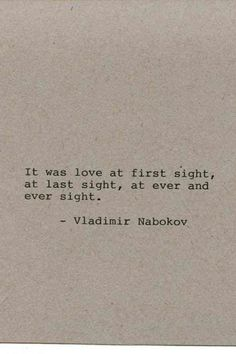 """Soulmate and Love Quotes : QUOTATION – Image : Quotes Of the day – Description """"It was love at first sight, at last sight, at ever and ever sight."""" – Vladimir Nabokov Sharing is Power – Don't forget to share this quote ! Soulmate Love Quotes, Sweet Love Quotes, Life Quotes Love, I Love You Quotes, Love Yourself Quotes, New Quotes, Love Is Sweet, Quotes To Live By, Inspirational Quotes"""