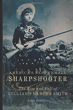 America's Best Female Sharpshooter: The Rise and Fall of Lillian Frances Smith - Women of the West - National Cowboy Museum