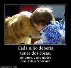 Cada niño debería de tener dos cosas, un perro y una madre que le deje tener uno. #huellasfriends