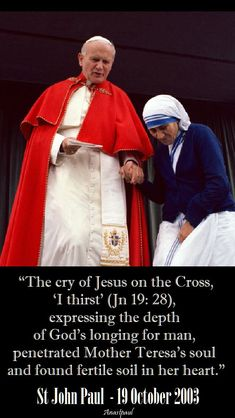 """""""The cry of Jesus on the Cross, 'I thirst' (Jn expressing the depth of God's longing for man, penetrated Mother Teresa's soul and found fertile soil in her heart. Pope John Paul Ii, Paul 2, Life Quotes Family, Mother Teresa Quotes, Prayer For Protection, Saint Quotes, Catholic Quotes, Jesus On The Cross, Catholic Saints"""