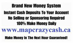 EVERYONE IS MAKING MONEY... This IS FOR REAL!!! YES!  Make money every 20 mins. 72 times DAILY... No selling or Sponsoring Required.  100%  Guaranteed. Need proof Take a look at the video...  JOIN NOW.  www.mapcrazycash.ca
