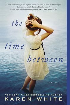 THE TIME BETWEEN by Karen White -- New York Times bestselling author Karen White delivers a novel of two generations of sisters and secrets set in the stunning South Carolina Lowcountry.