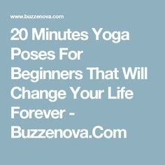 20 Minutes Yoga Poses For Beginners That Will Change Your Life Forever - Buzzenova.Com