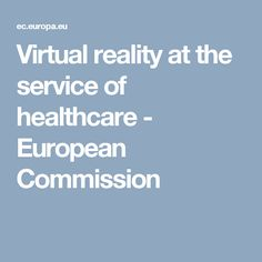 Virtual reality at the service of healthcare - EASME European Commission Virtual Reality, Health Care, Europe