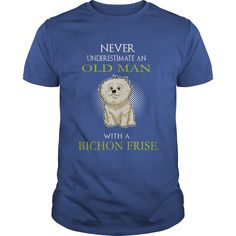 Never Underestimate An Old Man With A Bichon Frise Tee Shirts