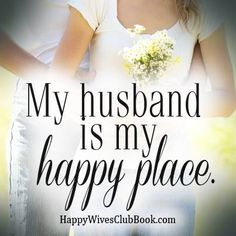 My Husband is my happy place.