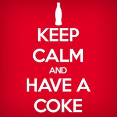 Keep calm and have a coke