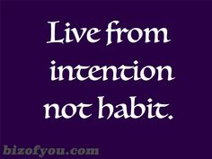 Live from intention~you start out this way, and sometimes you lose a little of it on your way.it's time to get intention back, let some habits go, make new ones.and live from intention. Great Quotes, Quotes To Live By, Me Quotes, Motivational Quotes, Inspirational Quotes, 2017 Quotes, Cool Words, Wise Words, Note To Self