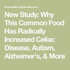 New Study: Why This Common Food Has Radically Increased Celiac Disease, Autism, Alzheimer's, & More
