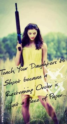 Teach your daughters how to shoot... because a restraining order is just a piece of paper.