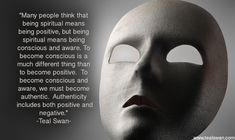 """∆ Aware...Teal Swan: """"Many people think that being spiritual means being positive, but being spiritual means being conscious and aware. To become conscious is a much different thing than to become positive. To become conscious and aware, we must become authentic. Authenticity includes both positive and negative."""""""