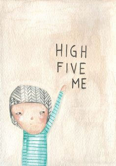 everyone should give and receive a high five ay least weekly.  Yes its geeky, but so worth it.
