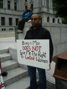 Real men don't feel the need to control women, but to treat them as equals.