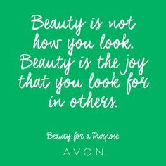 Beauty is not how you look. Beauty is the joy that you look for in others. #BeautyforaPurpose