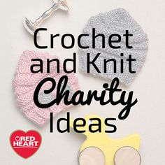 Charities that accept handmade items plus free crochet and knit patterns to make for charity.