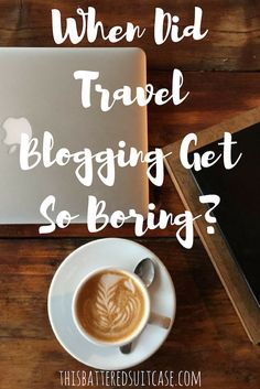 When Did Travel Blogging Get So Boring?