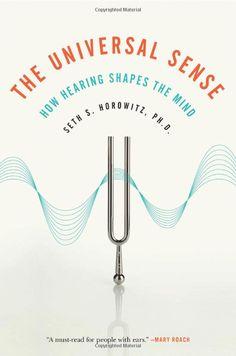 The Universal Sense: How Hearing Shapes the Mind by Seth S. Horowitz, Seth Horowitz